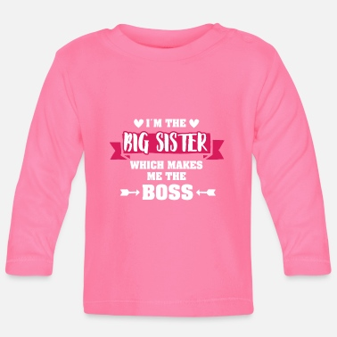 Big I'm The Big Sister Wich Makes Me The Boss Gift - Baby Longsleeve Shirt