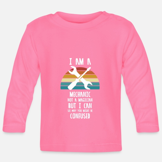 Gift Babykleidung - I AM A MECHANIC NOT A MAGICIAN BUT I CAN SEE WHY - Baby Langarmshirt Azalea