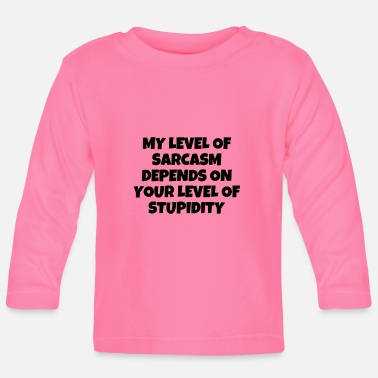 My Level Of Sarcasm Depends On Your stupidity - Baby Longsleeve Shirt