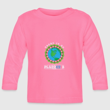 B Day Earth Day No Plannet B - Baby Long Sleeve T-Shirt