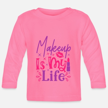Kosmetik Beauty Spruch Makeup Is My Life - Baby Langarmshirt