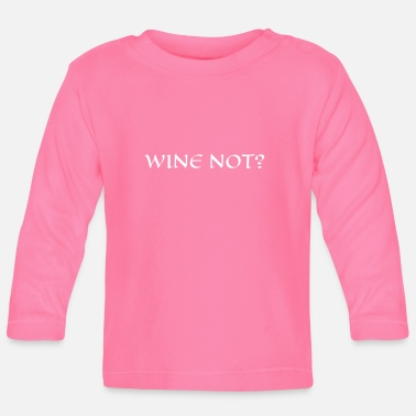 Wine Wine - Wine complacent? Wine not? - Baby Longsleeve Shirt