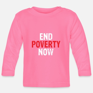 Poverty Social Justice Gift End Poverty Now Anti Poverty - Baby Longsleeve Shirt