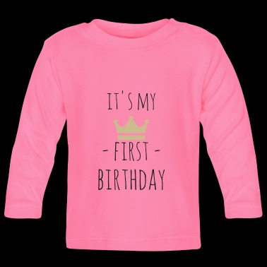 It's my first birthday - Baby Long Sleeve T-Shirt