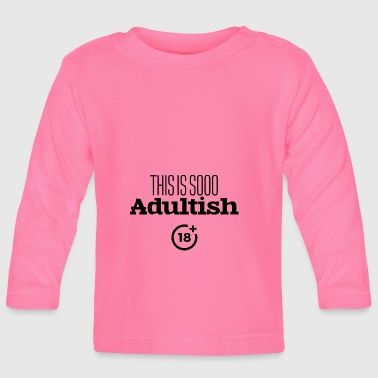 This is soo adultish - Baby Long Sleeve T-Shirt