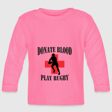 Rugby Donate Blood Play Rugby - Baby Long Sleeve T-Shirt