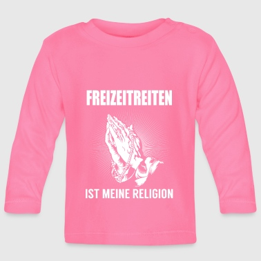 Leisure-horseback riding - my religion - Baby Long Sleeve T-Shirt