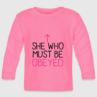 SHE WHO MUST BE OBEYED - Baby Long Sleeve T-Shirt