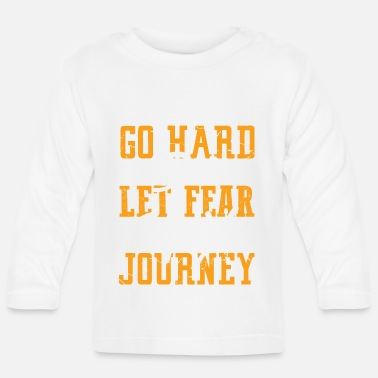 Go hard don't let fear stop your journey - Baby Langarmshirt