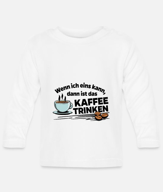 Coffee Bean Baby Long-Sleeved Shirts - Coffee - If I can have one then drink coffee - Baby Longsleeve Shirt white