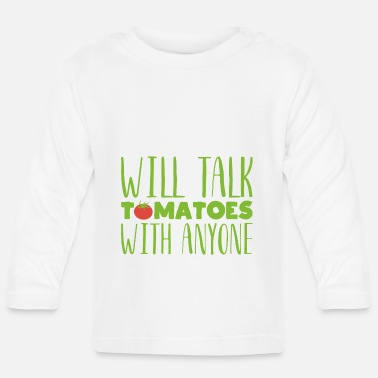 Vegetables Will talk tomatoes with anyone Gardening gift - Baby Longsleeve Shirt