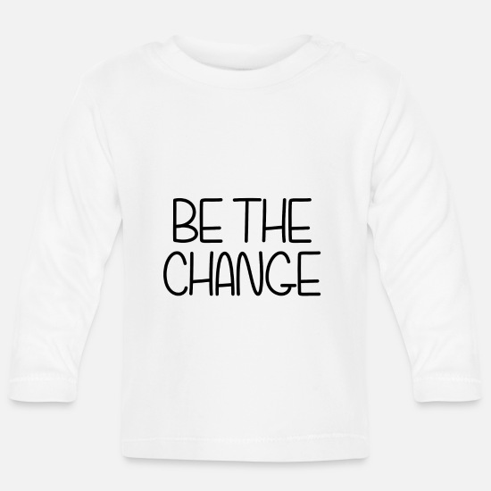 Birthday Baby Clothes - BE THE CHANGE (IN THE WORLD) POISON IDEA - Baby Longsleeve Shirt white
