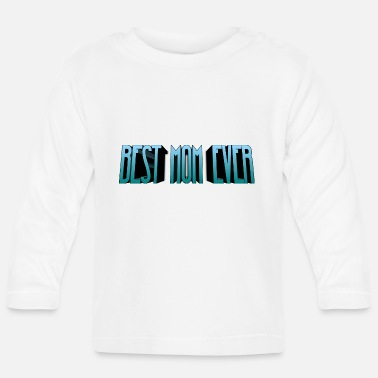 Best mom ever - Baby Longsleeve Shirt