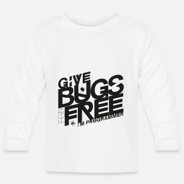 Give bugs for free, I'm programmer - Baby Longsleeve Shirt