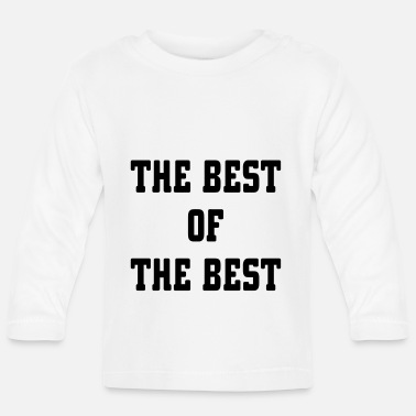 Best The Best Of The Best - Baby Longsleeve Shirt