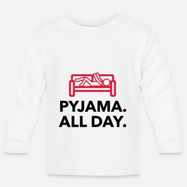 Children S Room Throughout the day in your pajamas! - Baby Longsleeve Shirt