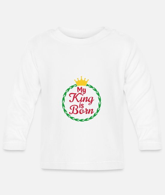 Christmas Baby Long-Sleeved Shirts - My King is born - Baby Longsleeve Shirt white