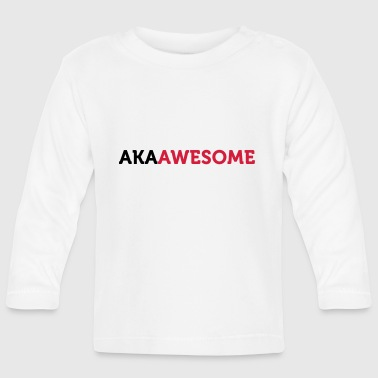 "Also known as ""awesome""! - Baby Long Sleeve T-Shirt"
