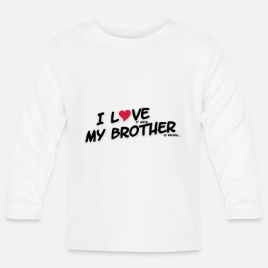 My I LOVE it when MY BROTHER is wrong - Baby longsleeve