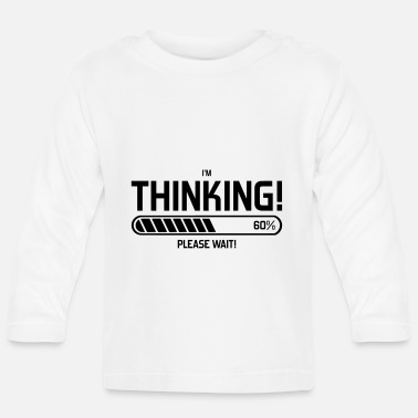 Wait i'm Thinking! Please Wait! - Baby longsleeve