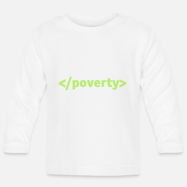 Poverty End Poverty. - Baby Longsleeve Shirt