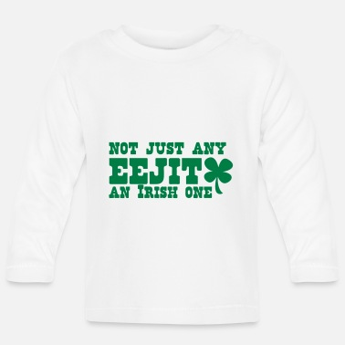Eejit NOT JUST any EEJIT and Irish one! shamrock - Baby Longsleeve Shirt