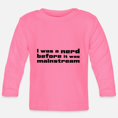 Was I was a nerd before it was mainstream - T-shirt manches longues Bébé