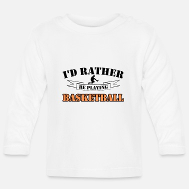 Dribbling I would rather play basketball. - Baby Longsleeve Shirt