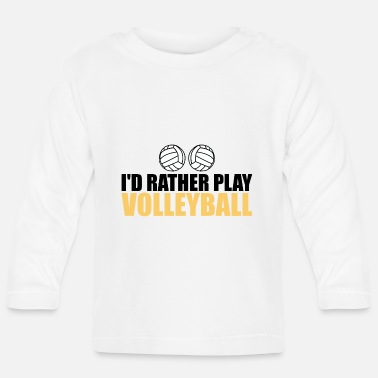 Volley I would rather play volleyball - Baby Longsleeve Shirt