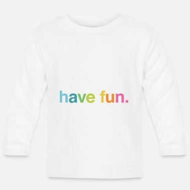 Having Fun Have fun - Baby Longsleeve Shirt