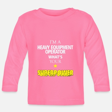 Heavy Equipment Clothing Heavy Equipment Operator - I'm a Heavy Equipment - Baby Longsleeve Shirt