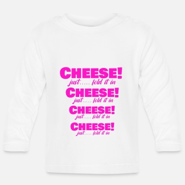 Cheese cheese is cheese is cheese is cheese! - Baby Longsleeve Shirt