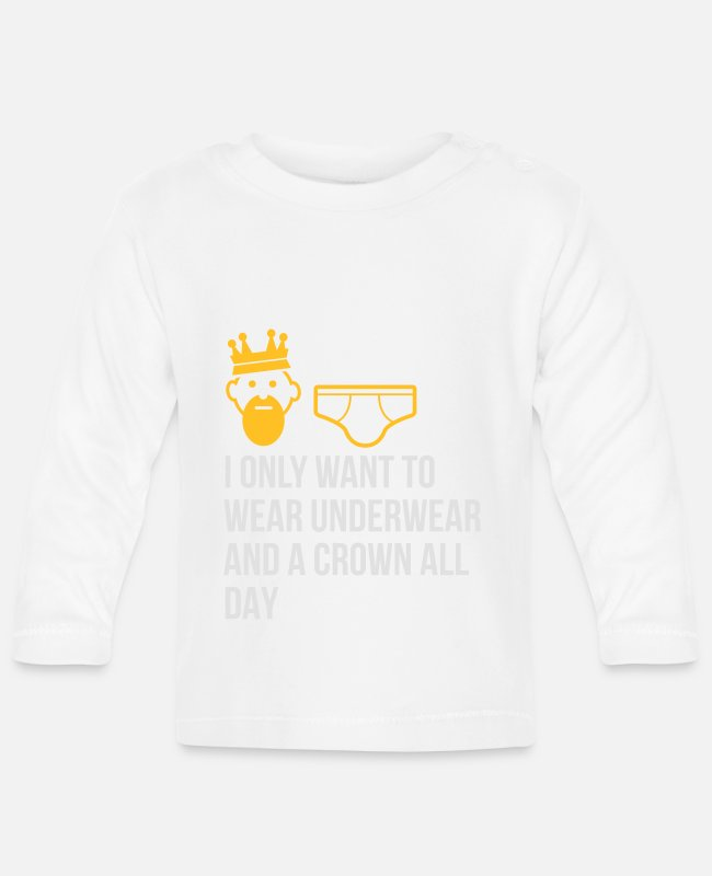 Lazy Baby Long-Sleeved Shirts - I Only Want To Wear Underwear And A Crown - Baby Longsleeve Shirt white