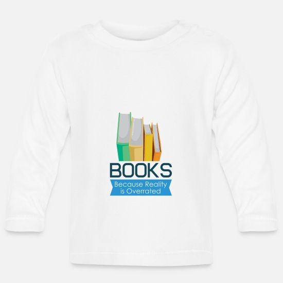 Birthday Baby Clothes - Books, because the reality is overrated! - Baby Longsleeve Shirt white