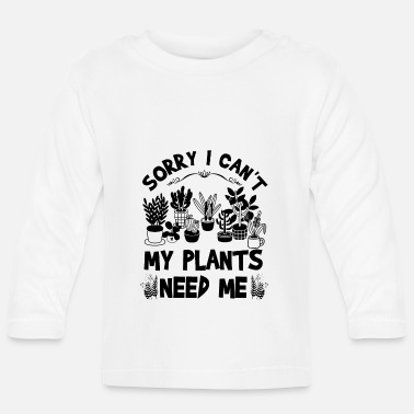Meme Sorry I Can't My Plants Need Me - Baby Longsleeve Shirt