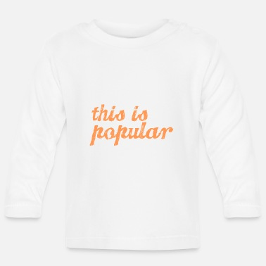 Popular this is popular - Baby Long Sleeve T-Shirt