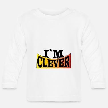 Clever I´m clever - Baby Langarmshirt