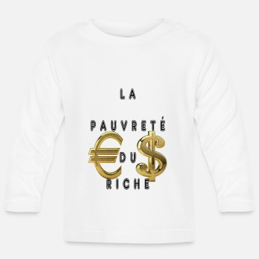 Poverty The Poverty Of The Rich - Baby Longsleeve Shirt