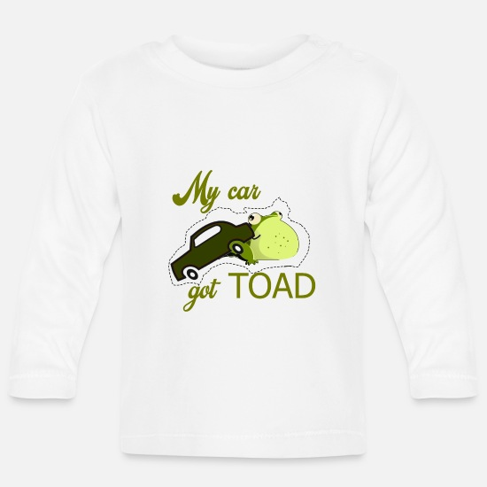Cut Out Baby Clothes - My car got TOAD ... My car got TOAD - Baby Longsleeve Shirt white