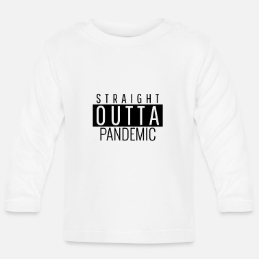 Pandemic STRAIGHT OUTTA PANDEMIC - Baby Longsleeve Shirt