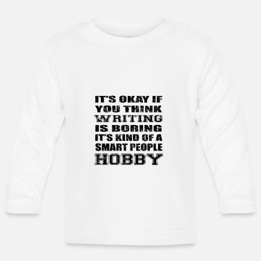 BORING SMART PEOPLE HOBBY GIFT WRITING - Baby Langarmshirt