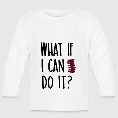 What if i can do it (saying) - Baby Long Sleeve T-Shirt
