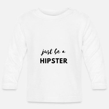 Hipster Be a hipster! - Baby Longsleeve Shirt