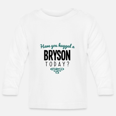 Bryson have you hugged a bryson name today - Baby Longsleeve Shirt