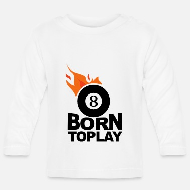 Ball Born to play billiards 8 ball billiards club - Baby Long Sleeve T-Shirt
