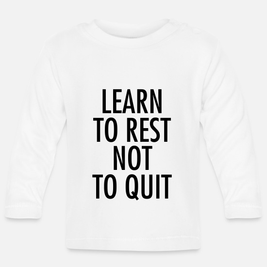 Rest Baby Clothes - Learn To Rest Not To Quit - Baby Longsleeve Shirt white