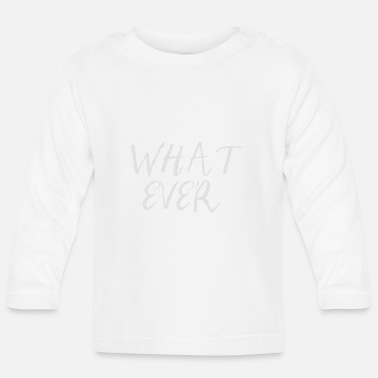 Ever What ever - Baby Langarmshirt