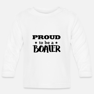 Boater boater proud to be - Baby Longsleeve Shirt
