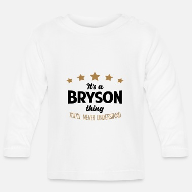 Bryson It's a bryson name thing stars never unde - Baby Longsleeve Shirt