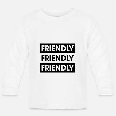 Friendliness Friendly Friendly Friendly - Baby Longsleeve Shirt